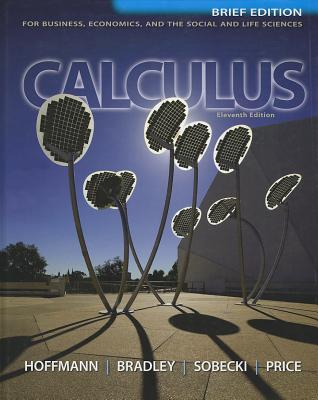 Calculus for Business, Economics, and the Social and Life Sciences By Hoffmann, Laurence/ Bradley, Gerald/ Sobecki, Dave/ Price, Michael