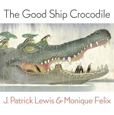Good Ship Crocodile By Lewis, J. Patrick/ Felix, Monique (ILT)